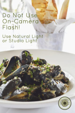 Do not use on-camera flash for your food photos!