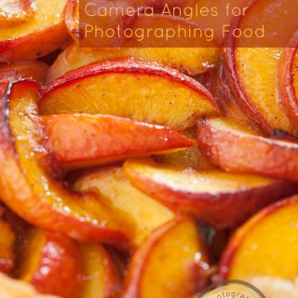 Camera Angles for Food | Food Photography Blog