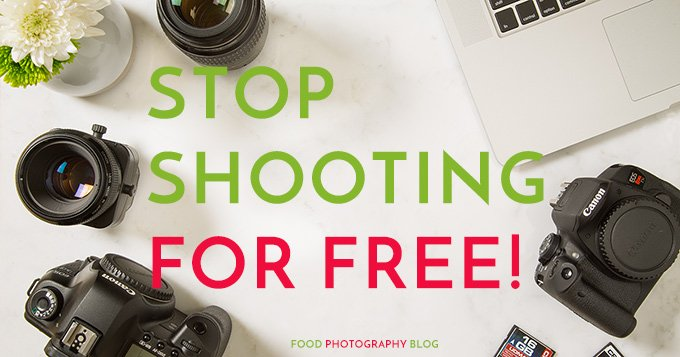 Stop Shooting For Free | Food Photography Blog