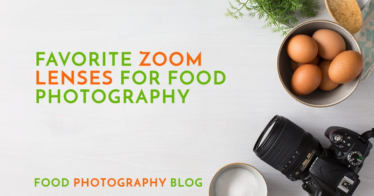 Best Zoom Lenses For Food Photography | Food Photography Blog