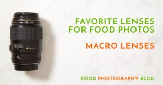 My Favorite Food Photography Lenses; 100mm Macro Lens And 60mm Macro Lens