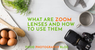 What Are Zoom Lenses | Food Photography Blog