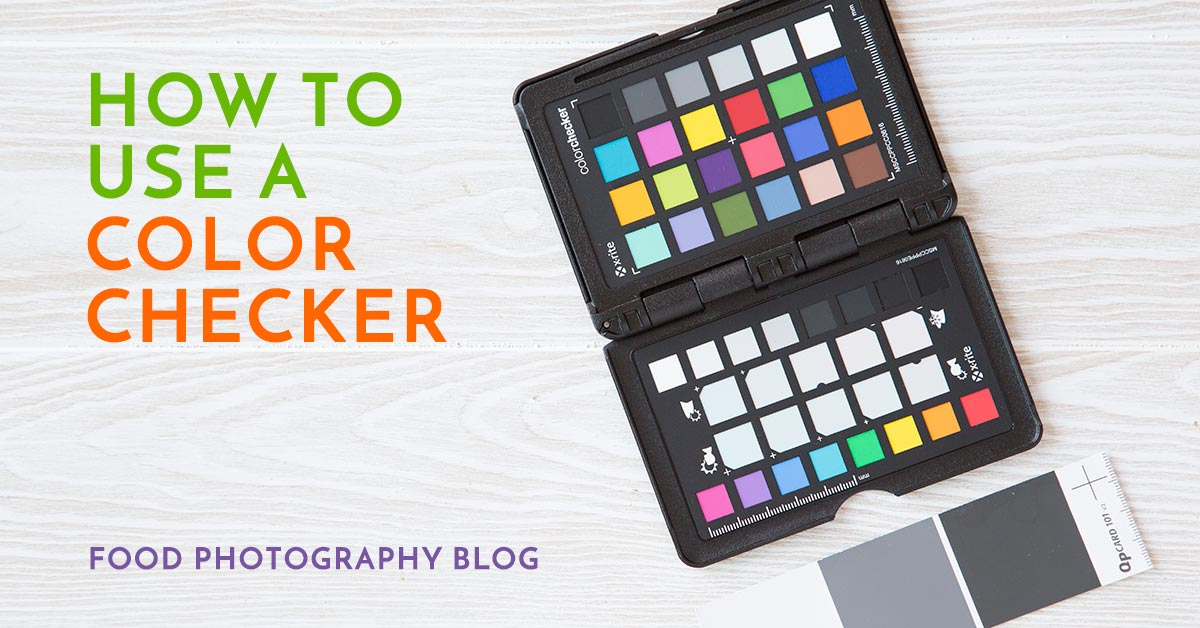 How To Use A Color Checker | Food Photography Blog