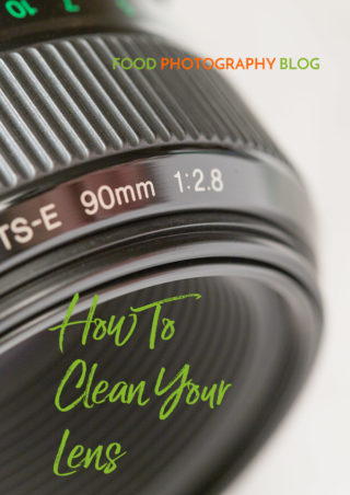 How To Clean Your Lens | Food Photography Blog